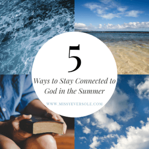 Five Ways to Stay Connected to God in the Summer